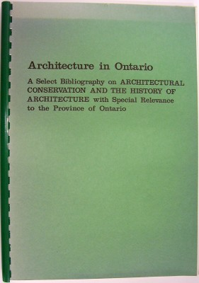 Image for Architecture in Ontario: a Select Bibliography on Architectural Conservation and the History of Architecture with special Relevance to the Province of Ontario