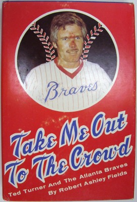 Image for Take Me Out to the Crowd: Ted Turner and the Atlanta Braves